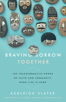 Braving Sorrow Together: The Transformative Power of Faith and Community When Life is Hard
