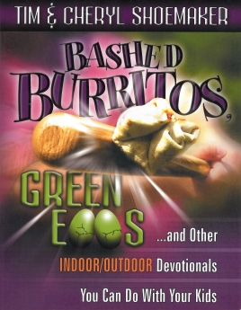 Bashed Burritos, Green Eggs: ...and Other Indoor/Outdoor Devotionals You Can Do With Your Kids
