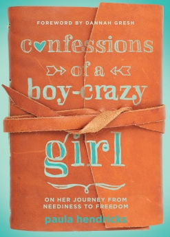 Confessions of a Boy-Crazy Girl: On Her Journey From Neediness to Freedom (True Woman)