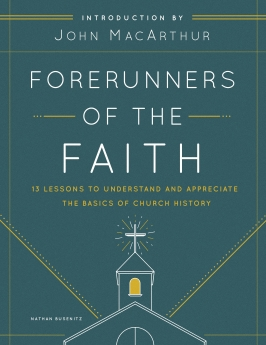 Forerunners of the Faith: 13 Lessons to Understand and Appreciate the Basics of Church History