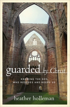 Guarded by Christ: Knowing the God Who Rescues and Keeps Us