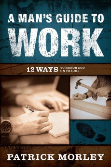 A Man's Guide to Work: 12 Ways to Honor God on the Job