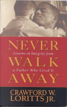 Never Walk Away: Lessons on Integrity from a Father Who Lived It
