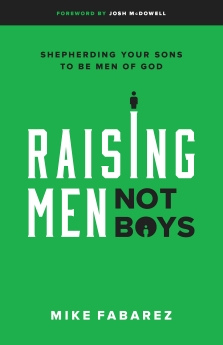Raising Men, Not Boys: Shepherding Your Sons to be Men of God