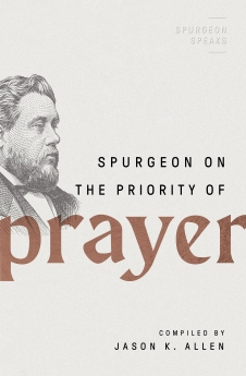 Spurgeon on the Priority of Prayer