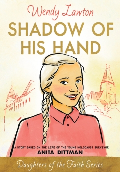 Shadow of His Hand: A Story Based on the Life of Holocaust Survivor Anita Dittman