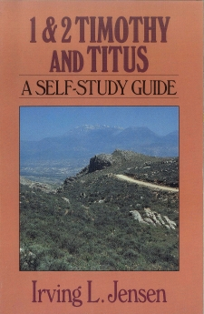 First & Second Timothy and Titus- Jensen Bible Self Study Guide