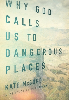 Why God Calls Us to Dangerous Places Book Cover