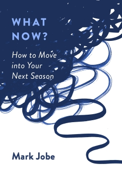 What Now?: How to Move into Your Next Season