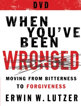 When You've Been Wronged DVD: 8 Lessons on Moving from Bitterness to Forgiveness