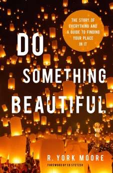 Do Something Beautiful: The Story of Everything and a Guide to Finding Your Place In It