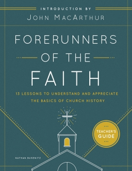 Forerunners of the Faith: Teacher's Guide: 13 Lessons to Understand and Appreciate the Basics of Church History
