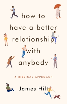 How to Have a Better Relationship with Anybody: A Biblical Approach