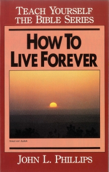 How to Live Forever- Teach Yourself the Bible Series