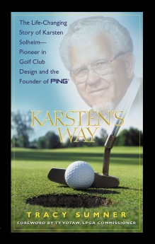 Karsten's Way: The Remarkable Story of Karsten Solheim¿Pioneer in Golf Club Design and the Founder of PING