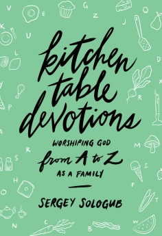 Kitchen Table Devotions: Worshiping God from A-Z as a Family