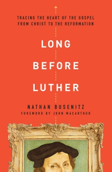 Long Before Luther: Tracing the Heart of the Gospel From Christ to the Reformation