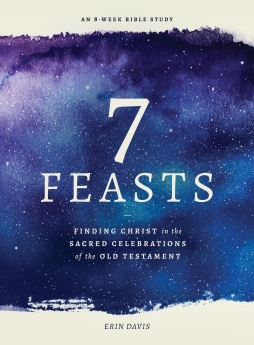 7 Feasts: Finding Christ in the Sacred Celebrations of the Old Testament