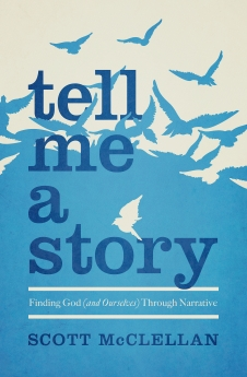 Tell Me a Story: Finding God (and Ourselves) Through Narrative