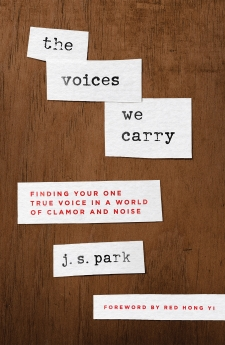 The Voices We Carry: Finding Your One True Voice in a World of Clamor and Noise