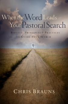 When the Word Leads Your Pastoral Search: Biblical Principles and Practices to Guide Your Search